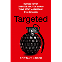 Targeted: My Inside Story of Cambridge Analytica and How Trump, Brexit and Facebook Broke Democracy (English Edition)