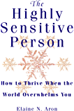 The Highly Sensitive Person: How to Surivive and Thrive When the World Overwhelms You