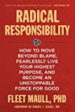 Radical Responsibility: How to Move Beyond Blame, Fearlessly Live Your Highest Purpose, and Become an Unstoppable Force…