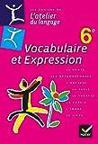 L'atelier du langage Français Vocabulaire et expression 6e éd. 2013 - Cahier de l'élève