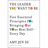 The Leader You Want to Be: Five Essential Principles for Bringing Out Your Best Self--Every Day
