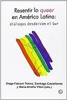 Resentir Lo Queer En Amércia Latina: Diálogos