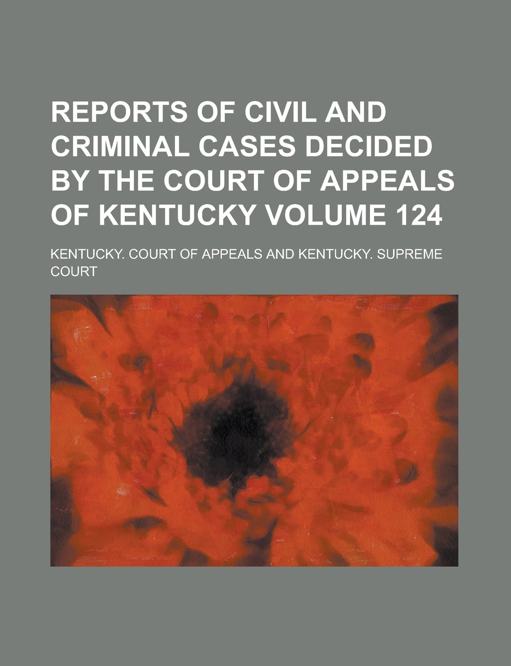Reports of Civil and Criminal Cases Decided by the Court of Appeals of Kentucky Volume 124 ebook
