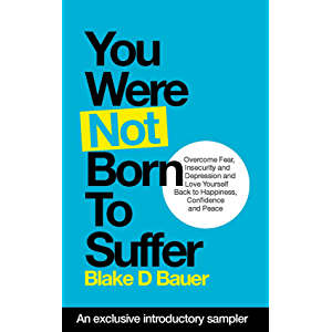 You Were Not Born to Suffer Sampler: How to Overcome Fear, Insecurity and Depression and Love Yourself Back to Freedome…