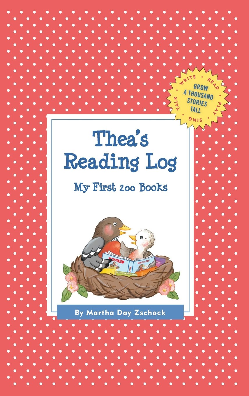 Thea's Reading Log: My First 200 Books (GATST) (Grow a Thousand Stories Tall) pdf epub