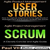 Agile Product Management Box Set: User Stories: How to Capture Requirements for Agile Product Management and Business Analysis with Scrum + Agile Project Management Scrum: A Cleverly Concise and Agile Guide