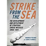 Strike from the Sea: The Development and Deployment of Strategic Cruise Missiles since 1934