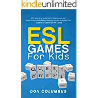 ESL Games for Kids: ESL Teaching Materials for Classroom and Small Groups That Make Learning English Easy and Fun - Dozens of Games for All Levels