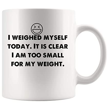 Amazon.com: I weighed myself today. I too small for weight. Funny ... #tooMuchCoffee
