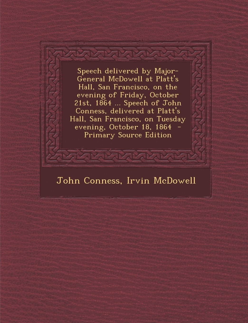 Download Speech delivered by Major-General McDowell at Platt's Hall, San Francisco, on the evening of Friday, October 21st, 1864 ... Speech of John Conness, ... October 18, 1864  - Primary Source Edition pdf