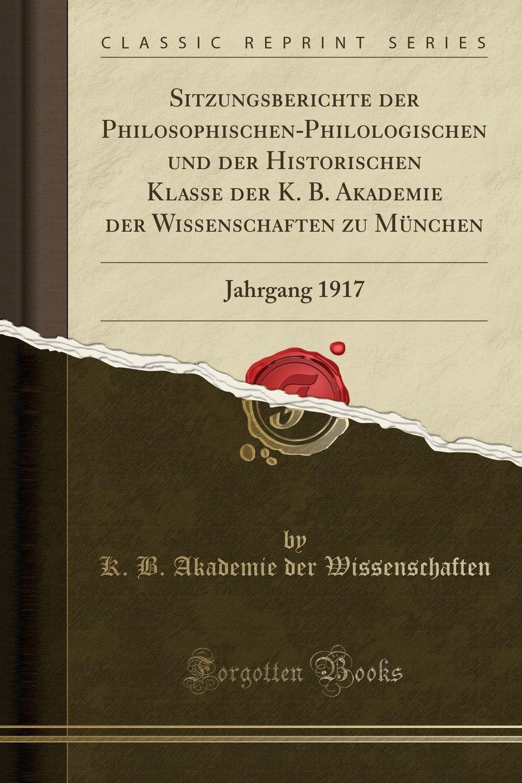 Download Sitzungsberichte der Philosophischen-Philologischen und der Historischen Klasse der K. B. Akademie der Wissenschaften zu München: Jahrgang 1917 (Classic Reprint) (German Edition) pdf