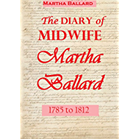 The Diary of Midwife Martha Ballard (1785 to 1812)