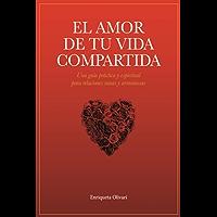 El amor de tu vida compartida: Una guía práctica y espiritual para relaciones sanas y armoniosas (Spanish Edition)