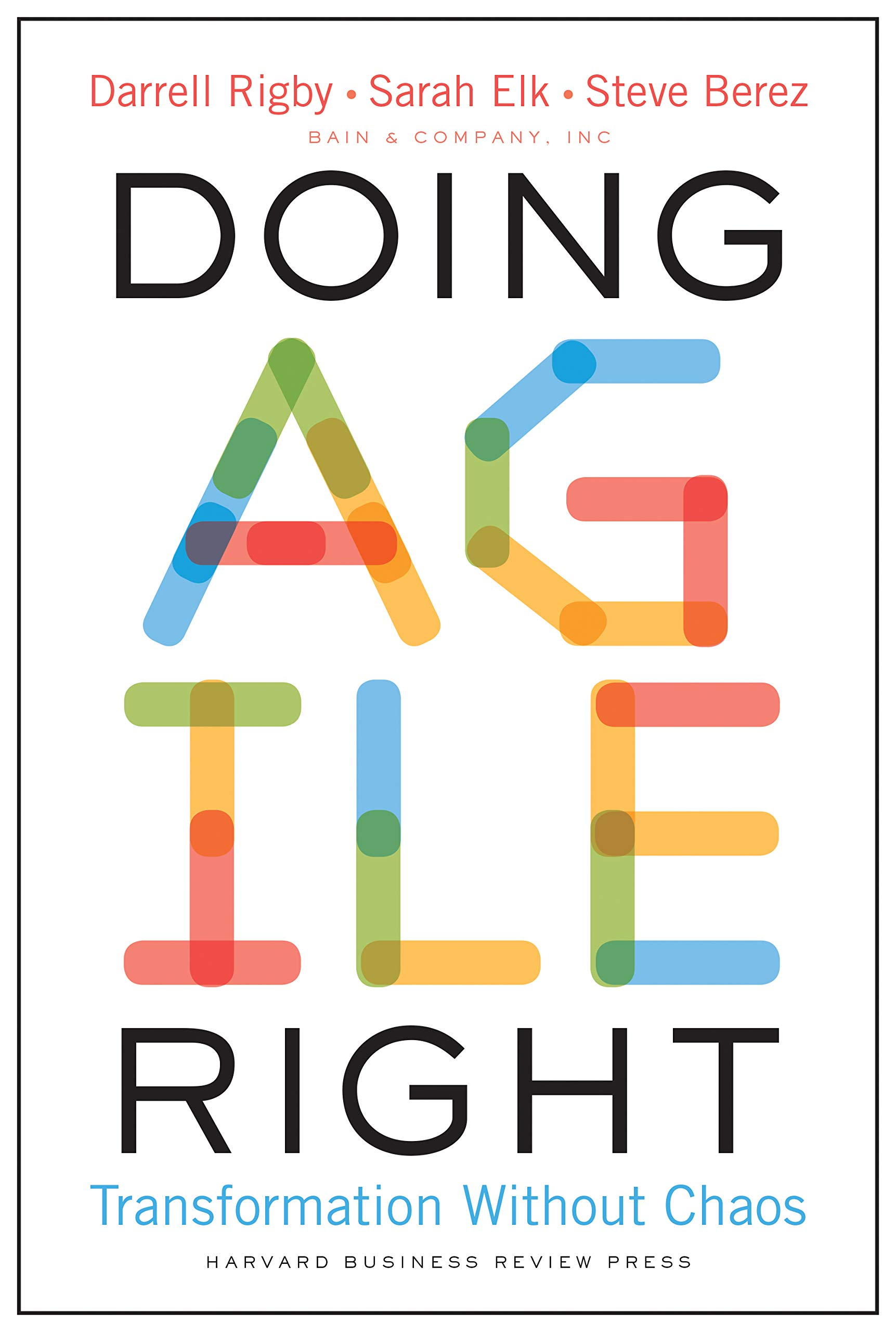 Doing Agile Right: Transformation Without Chaos : Rigby, Darrell, Elk,  Sarah, Berez, Steven: Amazon.es: Libros
