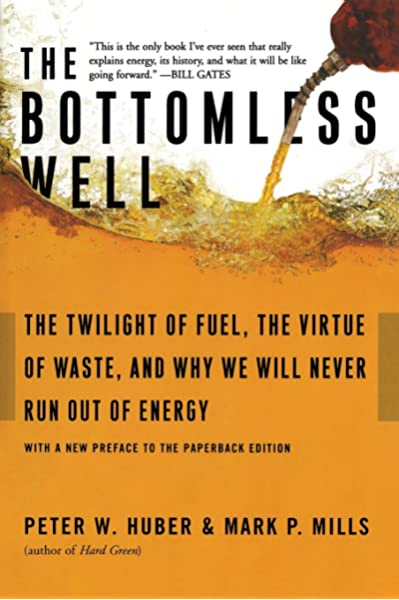 The Bottomless Well The Twilight Of Fuel The Virtue Of Waste And Why We Will Never Run Out Of Energy Huber Peter Mills Mark P 9780465031177 Amazon Com Books
