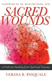 Sacred Wounds: A Path to Healing from Spiritual