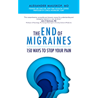 The End of Migraines: 150 Ways to Stop Your Pain (English Edition)