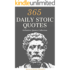 365 Daily Inspirational Stoic Quotes: Timeless philosophy to have wisdom, courage and calmness