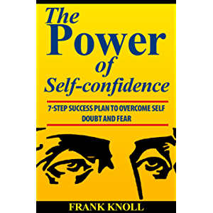 Power of Self-confidence: 7-step Success Plan to Overcome Self Doubt and Fear