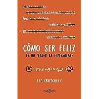 Cómo ser felíz (y no perder la esperanza) / How to Be Happy (Or at Least Less Sad...