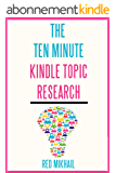 The 10 Minute Kindle Topic Research: How to find profitable kindle niches in 10 minutes or less (English Edition)