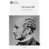 Delphi Complete Works of John Stuart Mill (Illustrated) (Delphi Series Ten Book 13)