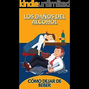 los daños del alcohol: CÓMO DEJAR DE BEBER (Spanish Edition)