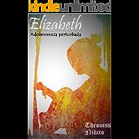 Elizabeth: Adolecencia Perturbada