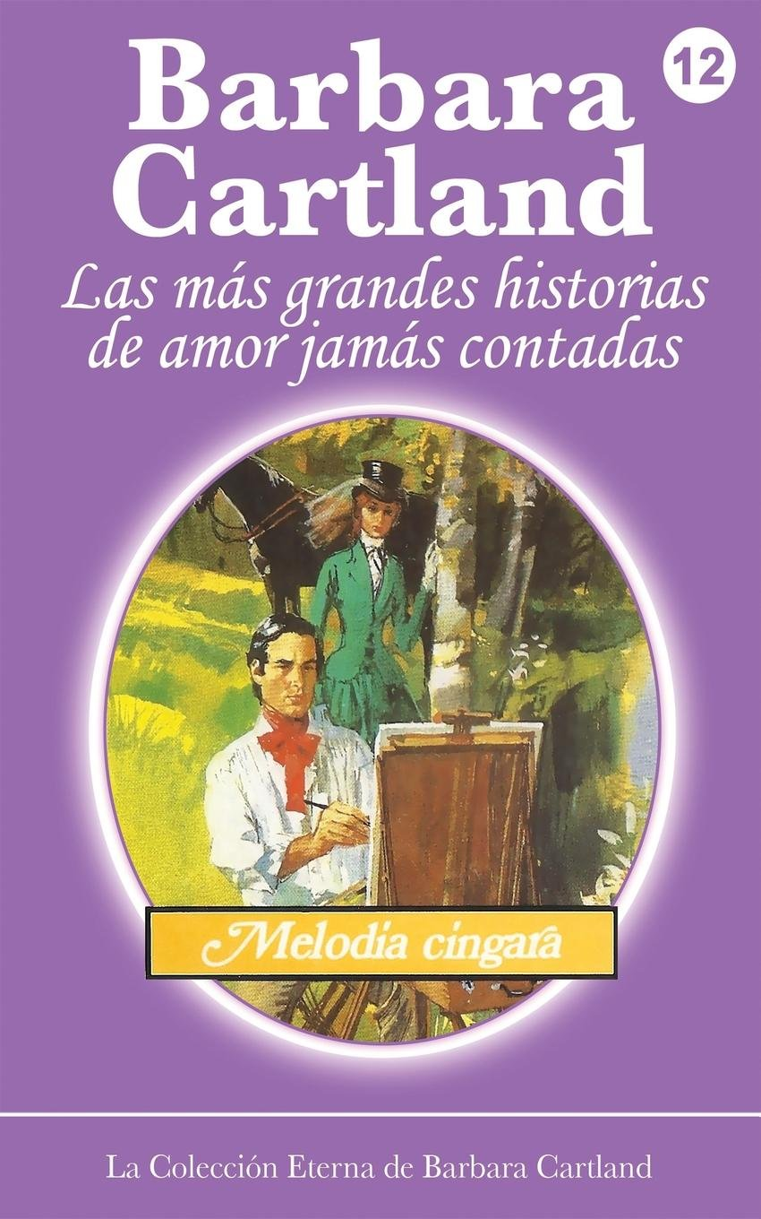 Melodia Cingara (La Coleccion Eterna de Barbara Cartland) (Spanish Edition) ebook