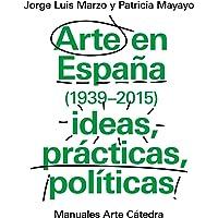 Arte en España 1939-2015, ideas, prácticas, políticas (Manuales