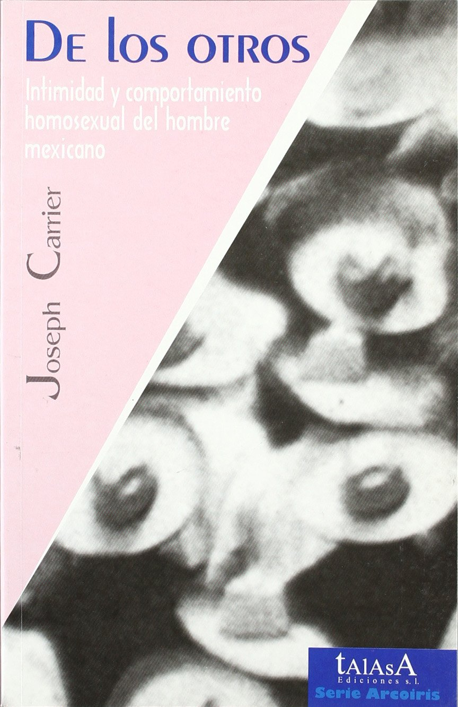 De los otros: Intimidad y comportamiento homosexual del hombre mexicano (Espagnol) Broché – 27 avril 2001 JOSEPH CARRIER Talasa Ediciones 8488119836 Philosophie / Sonstiges