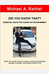 DID YOU KNOW THAT?  ESSENTIAL HACKS FOR CLEVER SAS PROGRAMMERS: OVER 100 KILLER HACKS TO MAKE YOUR SAS PROGRAMS LEANER, CLEANER, AND MORE COMPETITIVE Kindle Edition