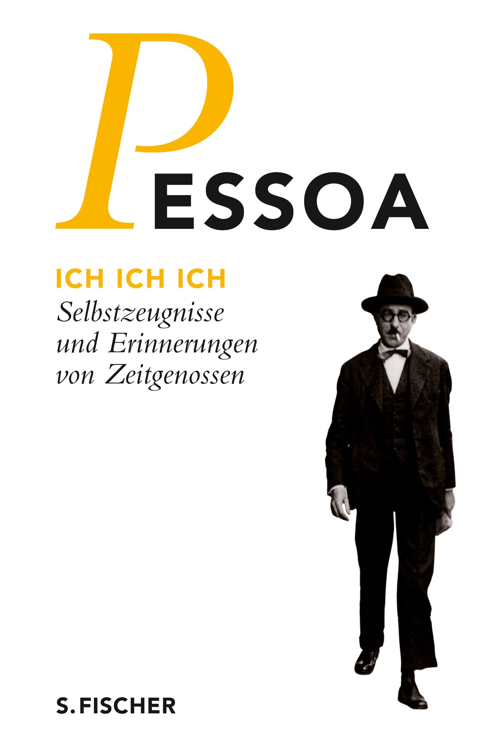 Ich Ich Ich: Selbstzeugnisse und Erinnerungen von Zeitgenossen (Fernando Pessoa, Werkausgabe)