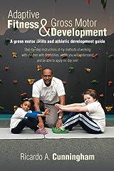 Adaptive Fitness & Gross Motor Development: A gross motor skills and athletic development guide Paperback