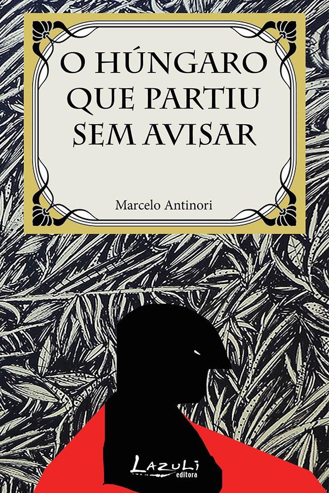 O Húngaro que Partiu sem Avisar (Em Portuguese do Brasil): Marcelo Antinori: 9788578650841: Amazon.com: Books