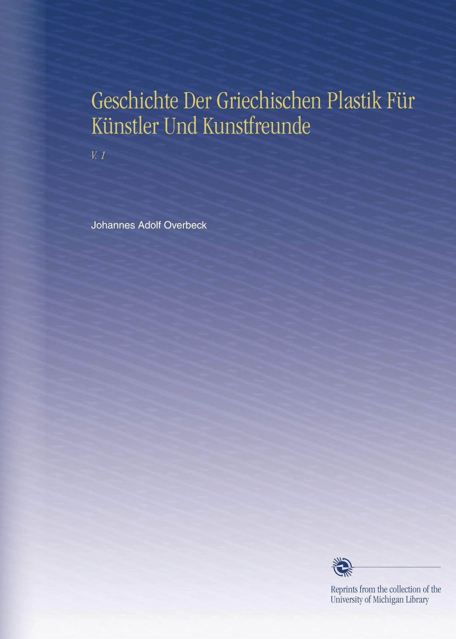 Geschichte Der Griechischen Plastik Für Künstler Und Kunstfreunde: V. 1 (German Edition) ebook