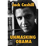 Unmasking Obama: The Fight to Tell the True Story of a Failed Presidency