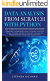 Data Analysis from Scratch with Python: The Complete Beginner's Guide for Machine Learning Techniques and A Step By Step…
