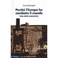 Perché l'Europa ha cambiato il mondo. Una storia economica