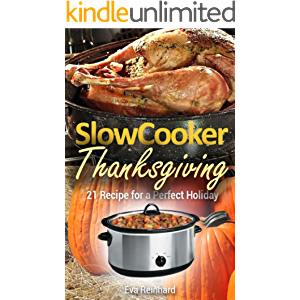 Slow Cooker Thanksgiving: 21 Recipe for a Perfect Holiday (Healthy Recipes, Crock Pot Recipes, Slow Cooker Recipes…