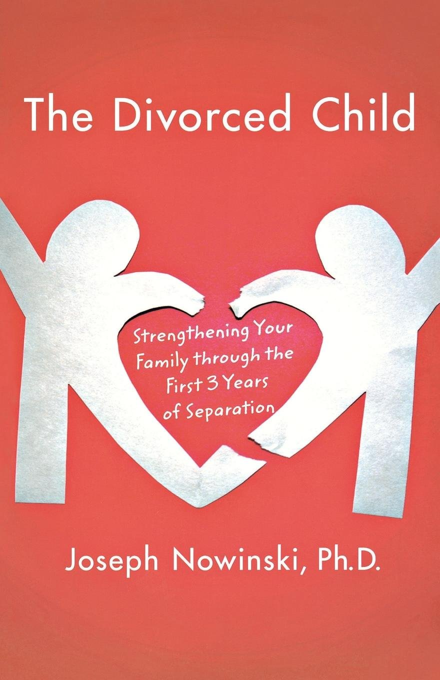 The Divorced Child: Strengthening Your Family through the First ...
