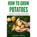 How To Grow Potatoes: The Guide To Choosing, Planting and Growing in Containers Or the Ground (Inspiring Gardening Ideas Book