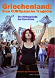 Griechenland - Eine EUROpäische Tragödie: Die Hintergründe der Euro-Krise von Wassilis Aswestopoulos