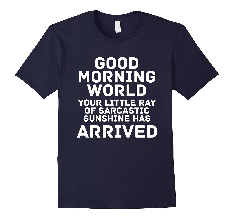 Good Morning World Sarcastic Sunshine T-Shirt-BN