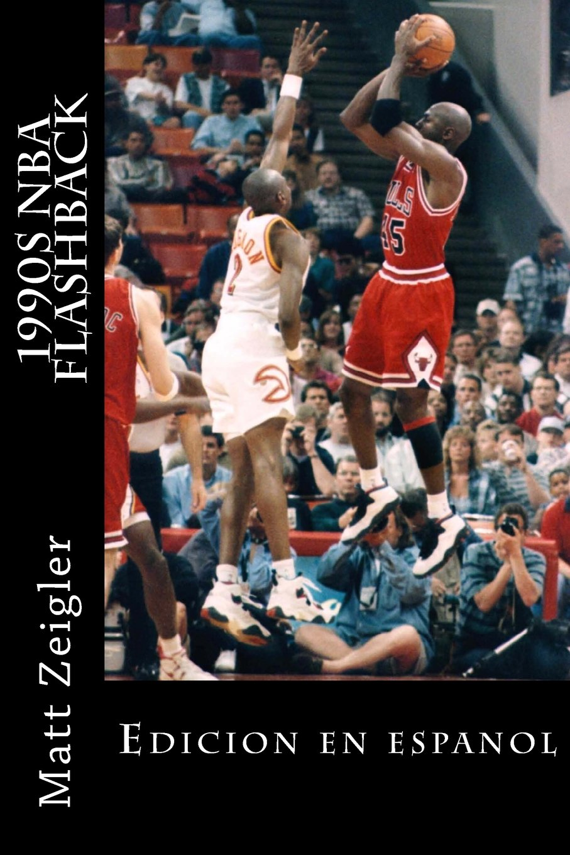 1990s NBA Flashback: Edición en Español Tapa blanda – 3 nov 2012 Matt Zeigler Createspace Independent Pub 1480242896 Basketball - General