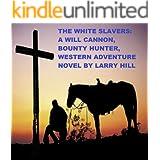 The White Slavers: A Will Cannon, Bounty Hunter, Western Adventure Novel