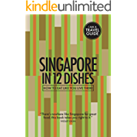 Singapore In 12 Dishes: How to eat like you live there (Culinary travel guide)