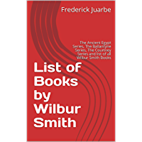 List of Books by Wilbur Smith: The Ancient Egypt Series, The Ballantyne Series, The Courtney Series and list of all Wilbur Smith Books (English Edition)