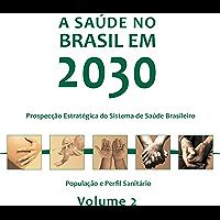 A saúde no Brasil em 2030: população e perfil sanitário, Vol. 2