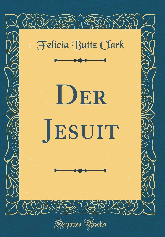 Der Jesuit (Classic Reprint) (German Edition)